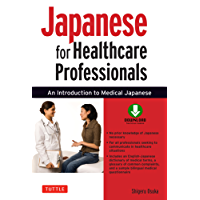 Japanese for Healthcare Professionals: An Introduction to Medical Japanese (Downloadable Audio Included)