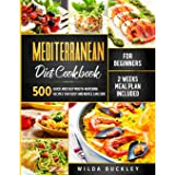Mediterranean Diet Cookbook for Beginners: 500 Quick and Easy Mouth-watering Recipes that Busy and Novice Can Cook - 2 Weeks