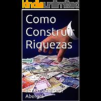 Como Construir Riquezas: Manual De Construção De Riqueza Operando Em Sua Casa (Wealth Builders Livro 1)