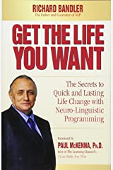 Get the Life You Want: The Secrets to Quick and Lasting Life Change with Neuro-Linguistic Programming Hardcover