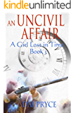 An Uncivil Affair : Time travel adventure in 17th Century Wales (A Girl Lost in Time Book 3)