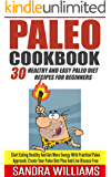 Paleo Cookbook: 30 Healthy And Easy Paleo Diet Recipes For Beginners, Start Eating Healthy And Get More Energy With Practical Paleo Approach, Create Your ... And Vegan Whole Foods Recipes Book 2)
