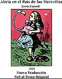 Alicia en el País de las Maravillas (Ilustrado) (Nueva Traducción Fiel al Texto Original con Notas)