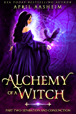 Alchemy of a Witch: Part Two:Separation and Conjunction (A Dark Root Ancestry Book 2)