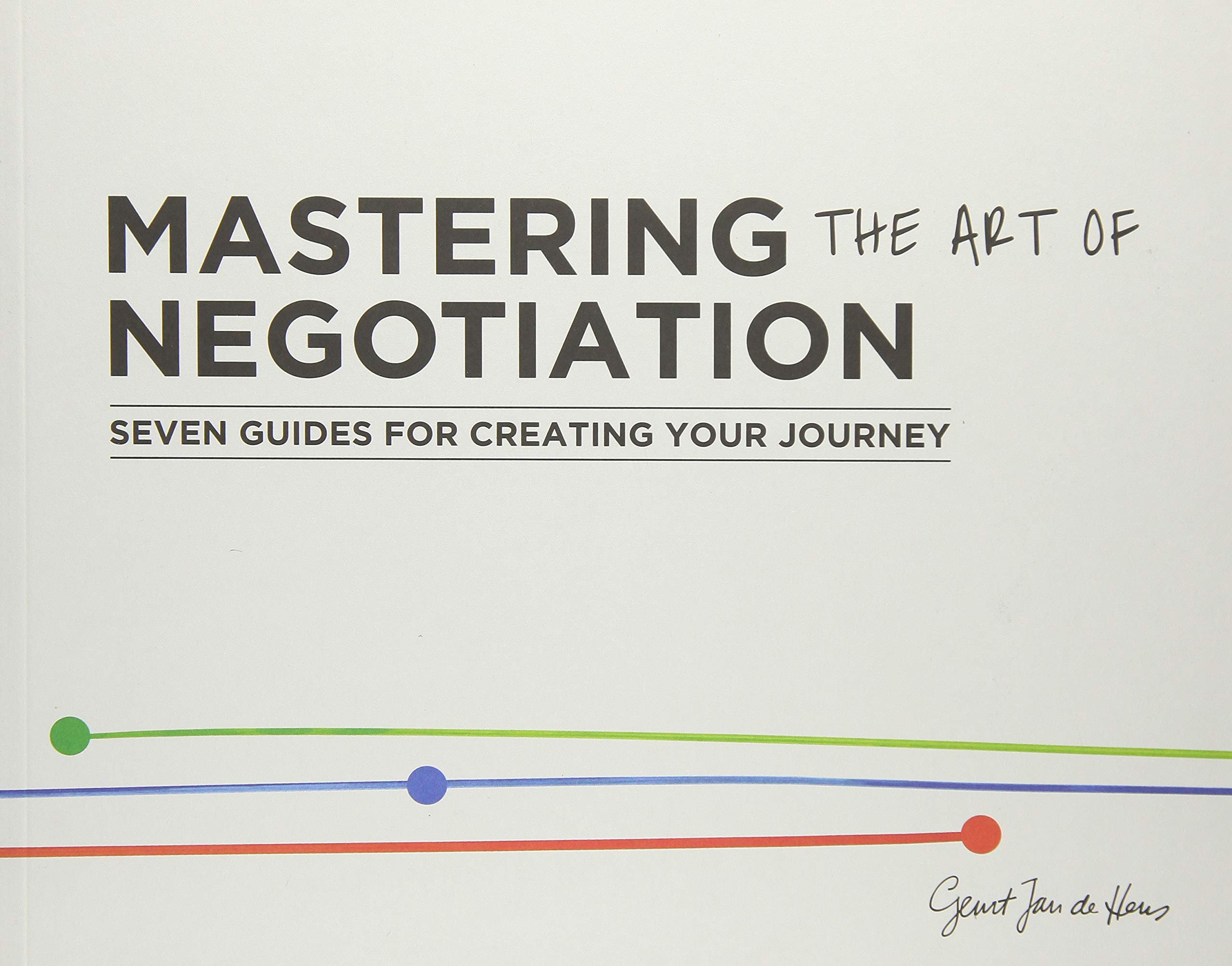 Mastering the Art of Negotiation: Seven Guides for Creating your Journey:  Geurt Jan de Heus: 9789063694319: Amazon.com: Books