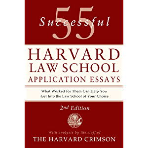 55 Successful Harvard Law School Application Essays, 2nd Edition: With Analysis by the Staff of The Harvard Crimson