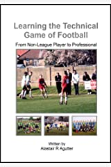 Learning the Technical Game of Football Book: From Non-League Player to Professional Kindle Edition