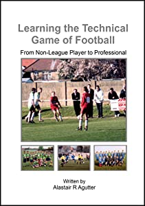 Learning the Technical Game of Football Book: From Non-League Player to Professional