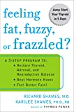 Feeling Fat, Fuzzy, or Frazzled?: A 3-Step Program to: Restore Thyroid, Adrenal, and Reproductive Balance, Beat Ho rmone…
