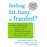 Feeling Fat, Fuzzy, or Frazzled?: A 3-Step Program to: Restore Thyroid, Adrenal,...