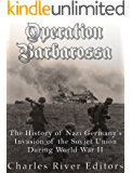 Operation Barbarossa: The History of Nazi Germany's Invasion of the Soviet Union during World War II