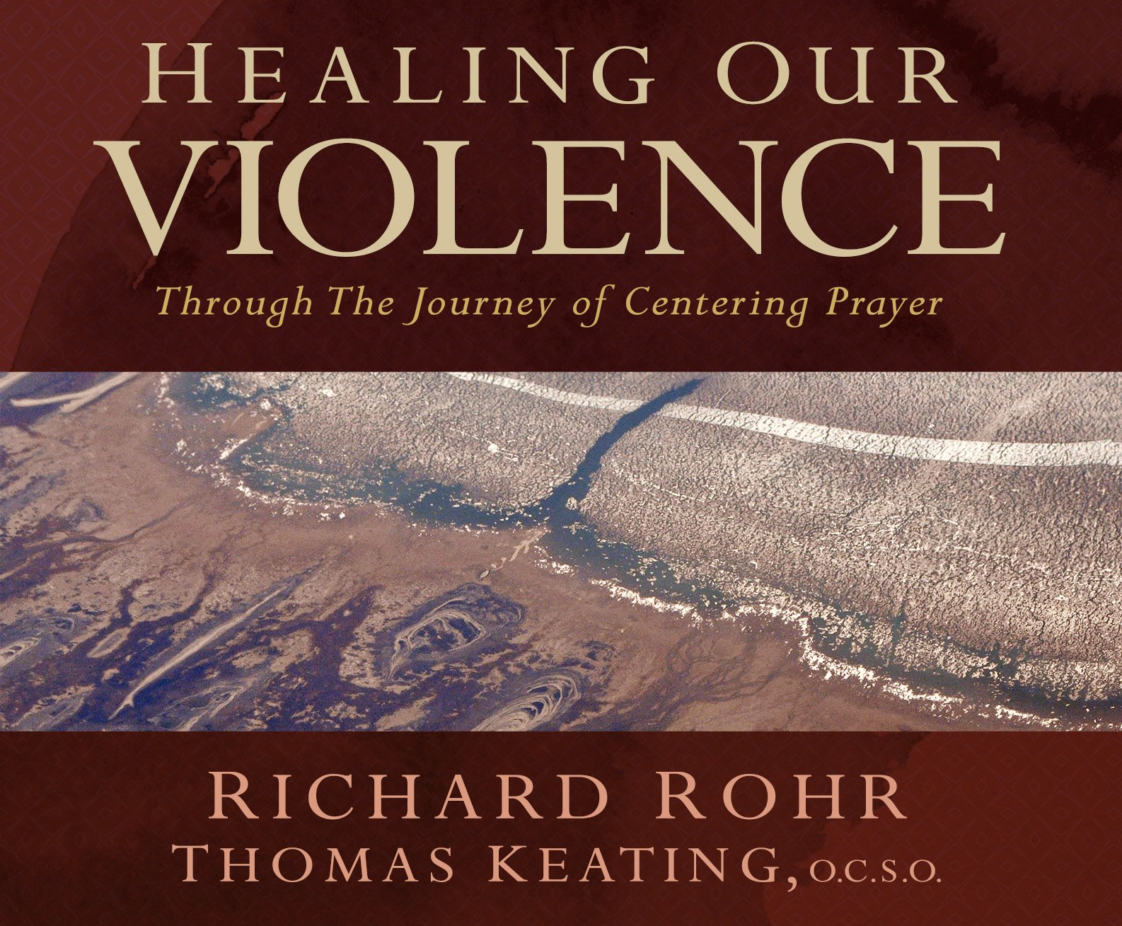 Healing Our Violence Through The Journey Of Centering Prayer: Richard Rohr  Ofm, Thomas Keating Ocso: 9781616361075: Amazon: Books