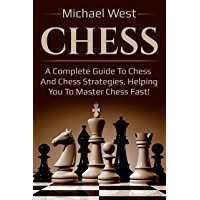 Chess: A complete guide to Chess and Chess strategies, helping you to master Chess fast! (English Edition)