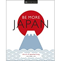 Be More Japan: The Art of Japanese Living (Dk Eyewitness)