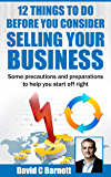 12 Things to do Before You Consider Selling Your Business: Some precautions and preparations to help you start off right