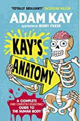 Kay's Anatomy: A Complete (and Completely Disgusting) Guide to the Human Body Kindle Edition
