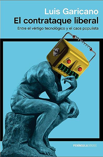 El contrataque liberal: Entre el vértigo tecnológico y el caos populista eBook: Garicano, Luis: Amazon.es: Tienda Kindle