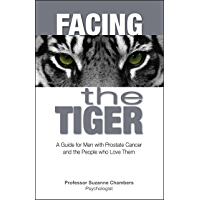 Facing the Tiger: A Guide for Men with Prostate Cancer and the People Who Love Them