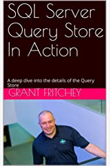 SQL Server Query Store In Action: A deep dive into the details of the Query Store Kindle Edition