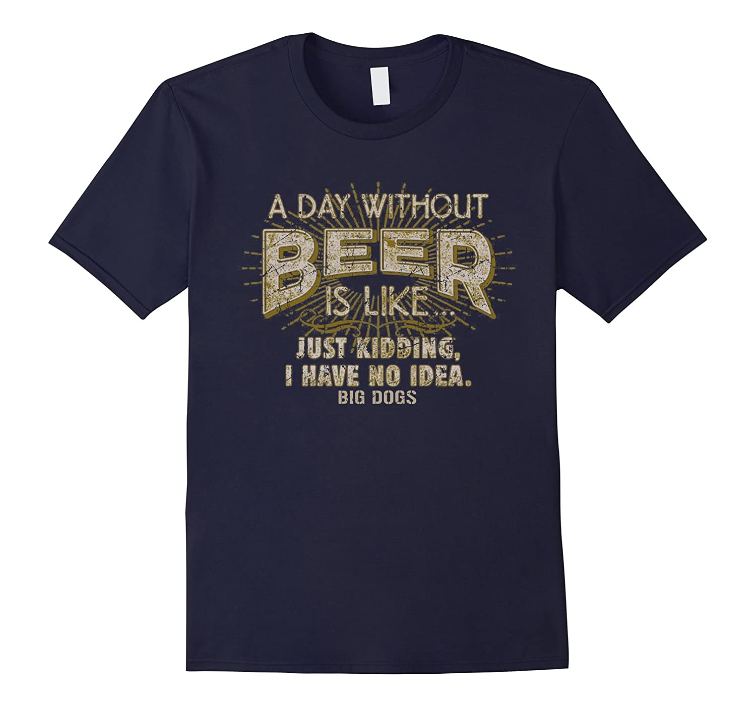 A DAY WITHOUT BEER IS LIKE JUST KIDDING T-SHIRTS-CD