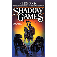 Shadow Games: The Fourth Chronicles of the Black Company: First Book of the South (The Chronicles of The Black Company 4) (English Edition)