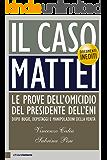 Il caso Mattei: Le prove dell'omicidio del presidente dell'Eni dopo bugie, depistaggi e manipolazioni della verità