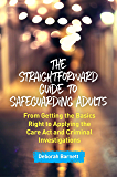 The Straightforward Guide to Safeguarding Adults: From Getting the Basics Right to Applying the Care Act and Criminal Investigations