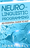 Neuro-Linguistic Programming: An Essential Guide to NLP: A Personalized Guide to Reach Self-Fulfillment (Neuro Linguistic Programming)