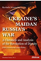 Ukraine's Maidan, Russia's War: A Chronicle and Analysis of the Revolution of Dignity (Ukrainian Voices Book 1) Kindle Edition