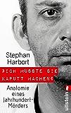 """""""Ich musste sie kaputt machen."""": Anatomie eines Jahrhundert-Mörders (German Edition)"""