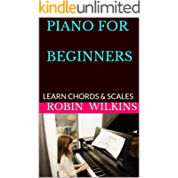 Piano for Beginners : Piano Scales, Chords & Arpeggios Lessons with Elements of Basic Music Theory, Step-By-Step Guide for Beginner to Advanced Levels
