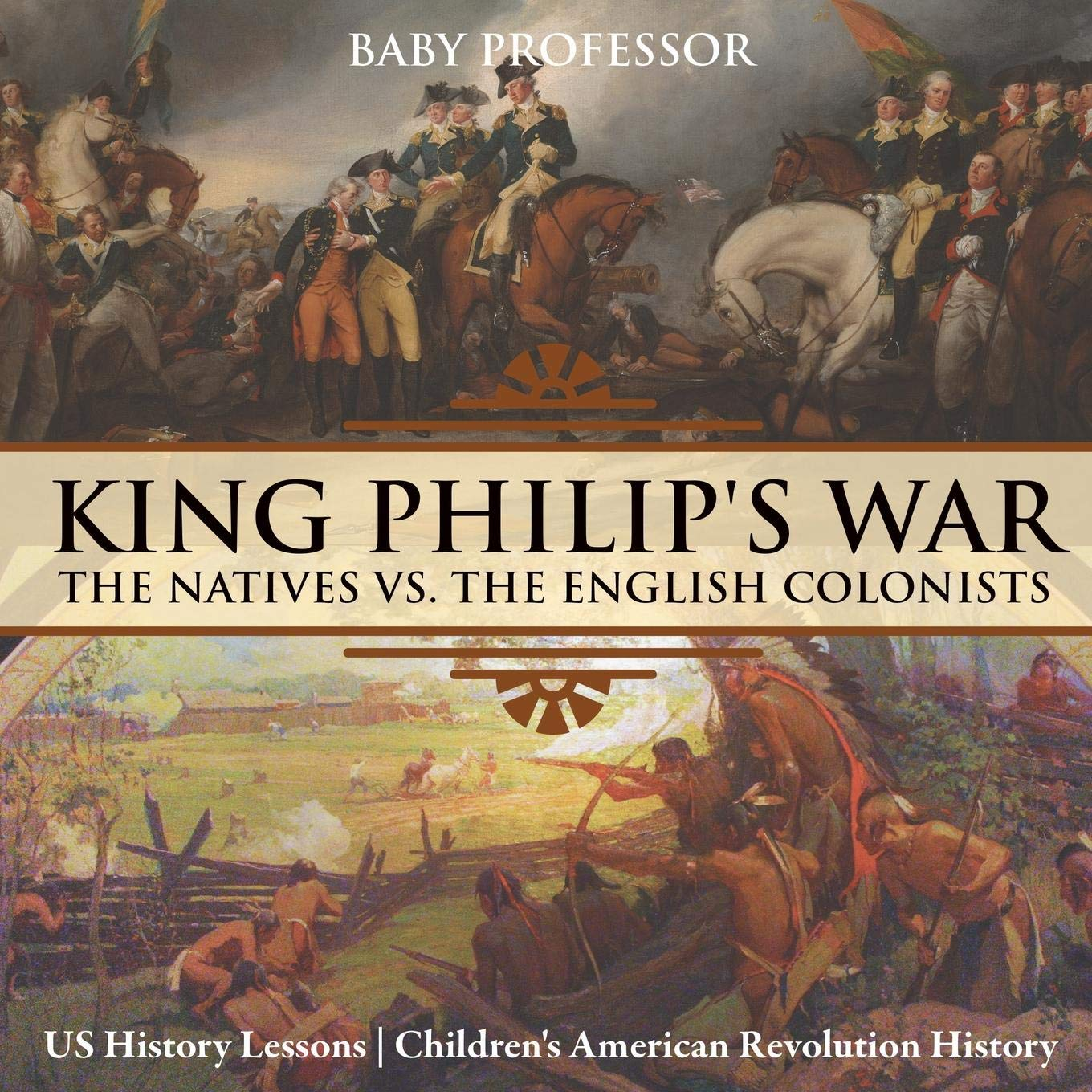 Download King Philip's War : The Natives vs. The English Colonists - US History Lessons  Children's American Revolution History ebook