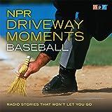 NPR Driveway Moments Baseball: Radio Stories That Won't Let You Go
