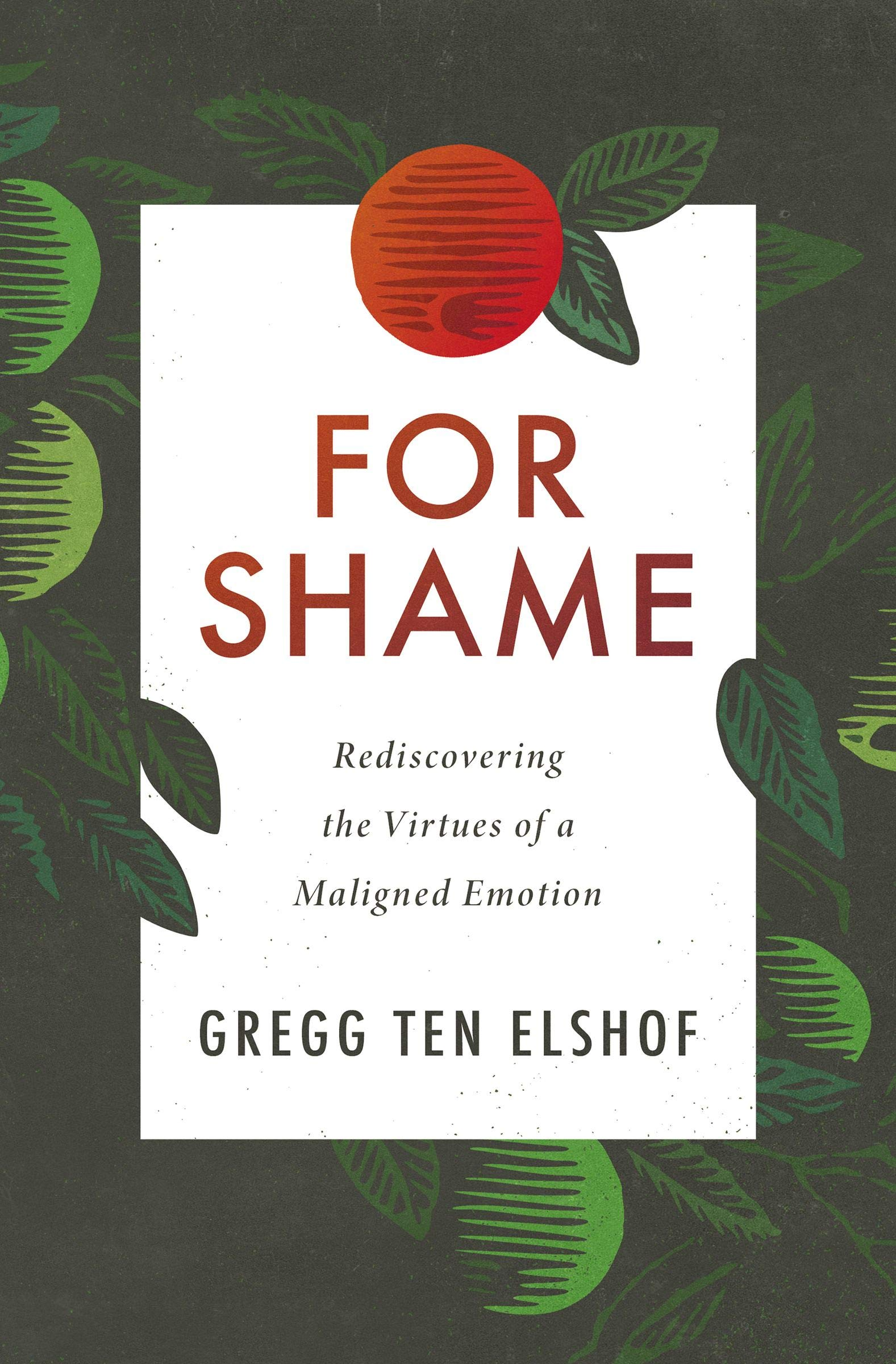 Book Review: 'For Shame: Rediscovering the Virtues of a Maligned Emotion' by Gregg Ten Elshof