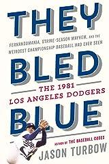 They Bled Blue: Fernandomania, Strike-Season Mayhem, and the Weirdest Championship Baseball Had Ever Seen: The 1981 Los Angeles Dodgers Kindle Edition