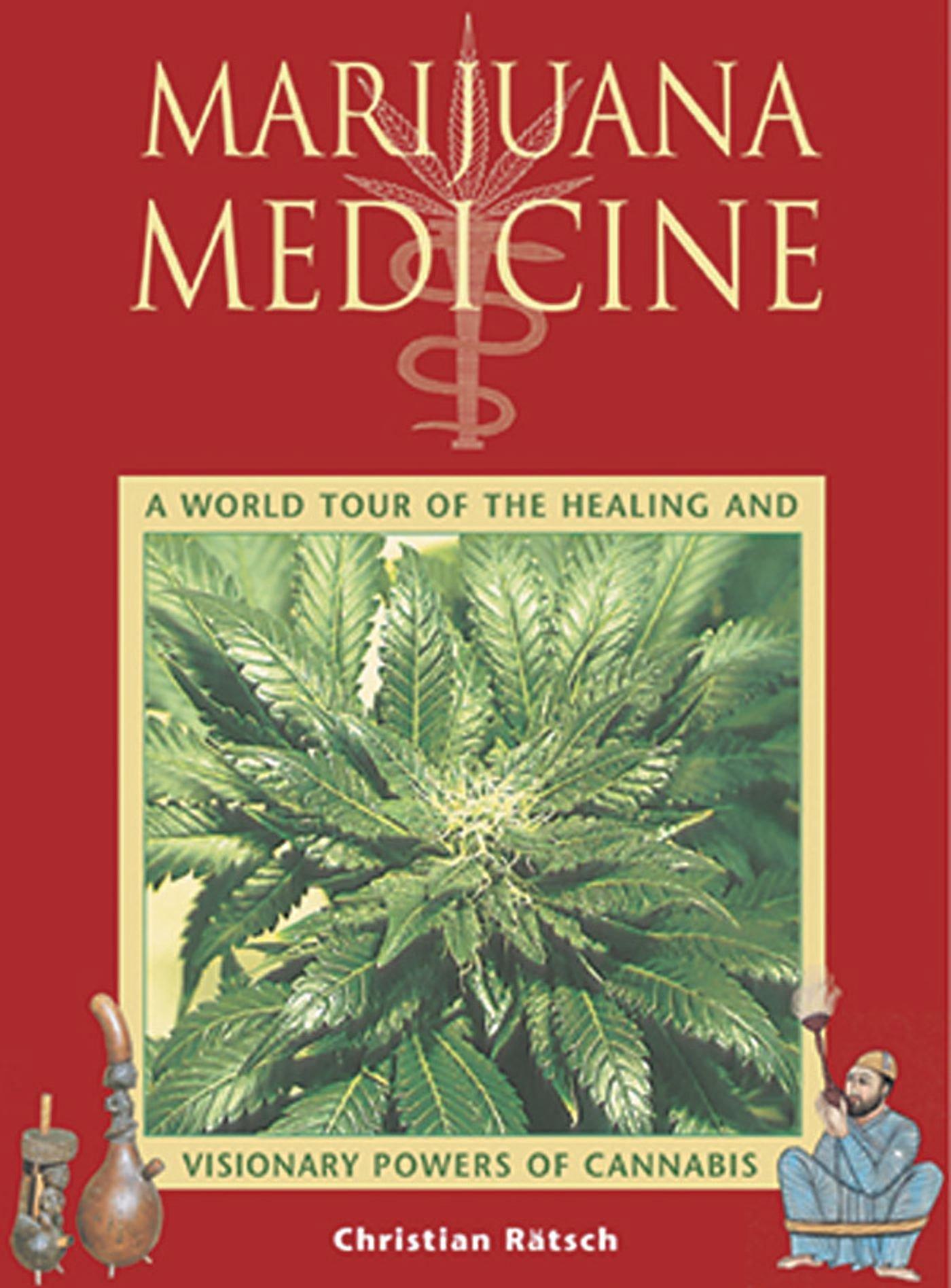 Marijuana Medicine: A World Tour of the Healing and Visionary Powers of Cannabis: Rätsch, Christian, Ratsch, Christian: 9780892819331: Amazon.com: Books