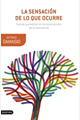 La sensación de lo que ocurre: Cuerpo y emoción en la construcción de la conciencia (Spanish Edition) Kindle Edition