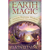 Earth Magic: Ancient Spiritual Wisdom for Healing Yourself, Others, and the Planet
