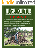 HUGELKULTUR PLUS - 7 Simple Techniques For Growing Awesome Veggies. Including Hugelbed, Raised Beds, Keyhole Gardens…