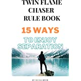 TWIN FLAME CHASER RULE BOOK: 15 Ways To Enjoy Separation (Twin Flame Chaser Awakening Book 1)