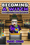 Becoming a Witch (Book 1): A Villager or a Witch? (An Unofficial Minecraft Book for Kids Ages 9 - 12 (Preteen) (English Edition)