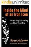 Inside the Mind of an Iron Icon: on strength training and bodybuilding (English Edition)