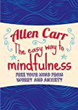 The Easy Way to Mindfulness: Free your mind from