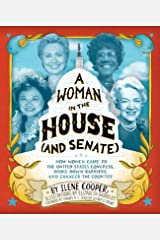 A Woman in the House (and Senate): How Women Came to the United States Congress, Broke Down Barriers, and Changed the Country Kindle Edition