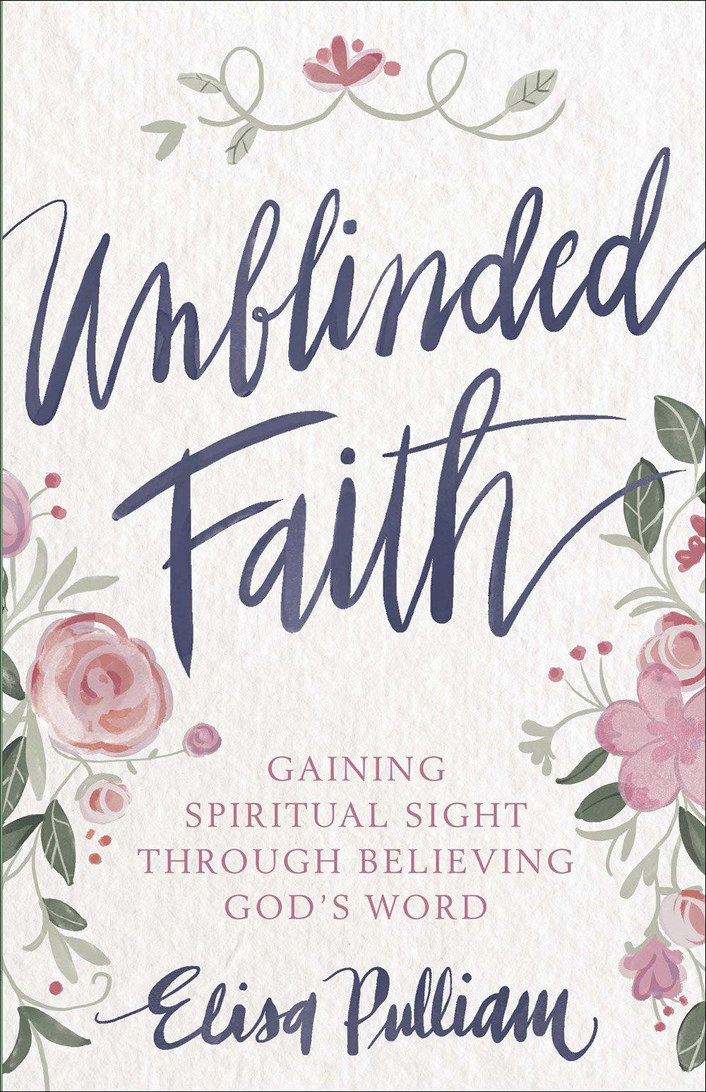 Unblinded Faith: Elisa Pulliam, Ruth Chou Simons: 9780736973137:  Amazon.com: Books