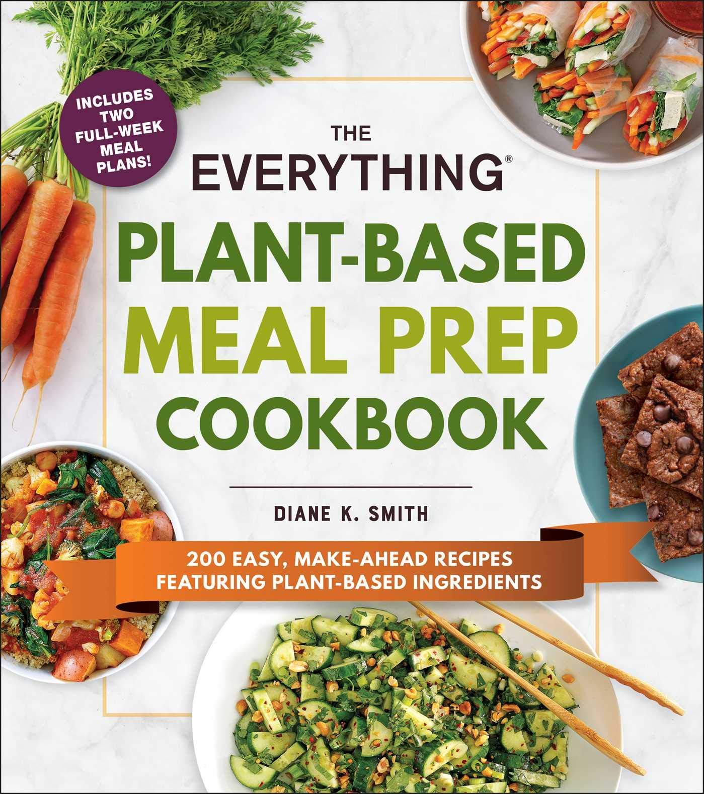 The Everything Plant-Based Meal Prep Cookbook: 200 Easy, Make-Ahead Recipes Featuring Plant-Based Ingredients 1