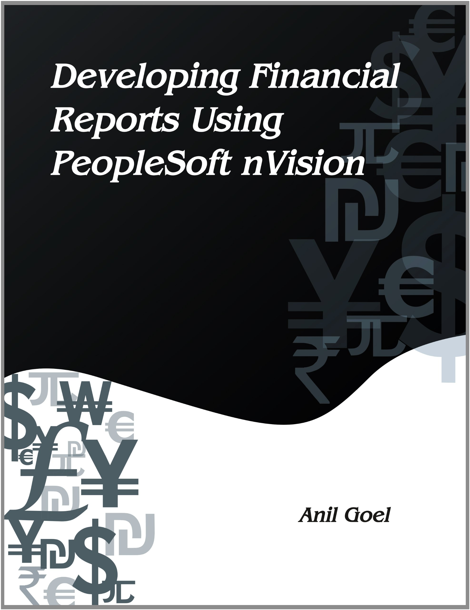 Developing Financial Reports Using PeopleSoft nVision Anil Goel – Nvision Peoplesoft