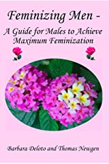 Feminizing Men - A Guide for Males to Achieve Maximum Feminization Kindle Edition