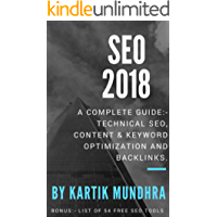 SEO 2018 - A COMPLETE GUIDE COVERING TECHNICAL SEO, CONTENT & KEYWORD OPTIMIZATION, BACKLINKS, FREE SEO TOOLS (English Edition)