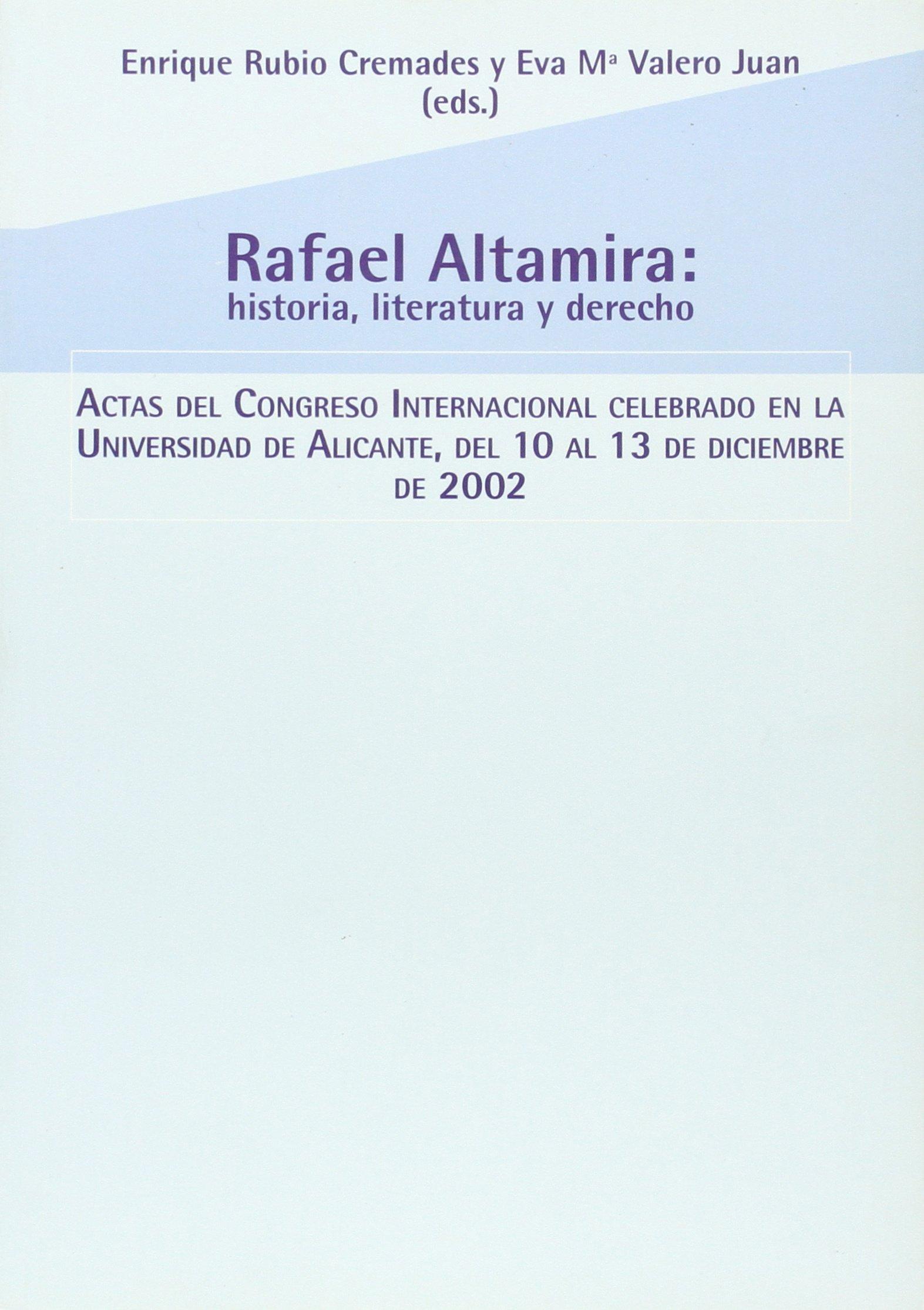 Rafael altamira: literatura, historia y derecho actas del congreso internacional celebrado en Alicante: Amazon.es: Rubio, Valero: Libros